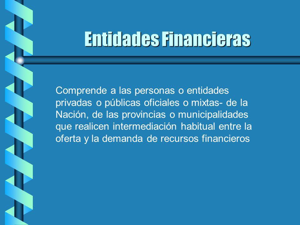 Entidades Financieras Comprende a las personas o entidades privadas o públicas oficiales o mixtas- de la Nación, de las provincias o municipalidades q