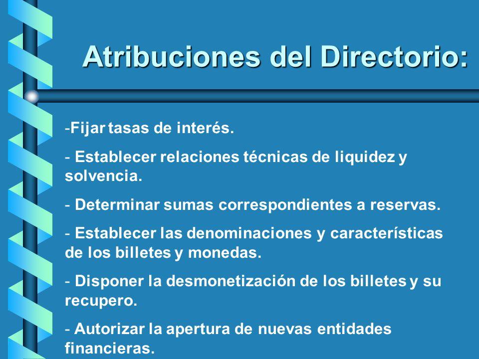 Atribuciones del Directorio: -Fijar tasas de interés. - Establecer relaciones técnicas de liquidez y solvencia. - Determinar sumas correspondientes a