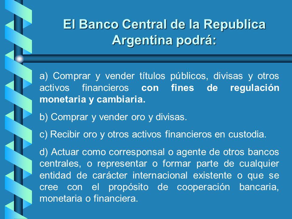 a) Comprar y vender títulos públicos, divisas y otros activos financieros con fines de regulación monetaria y cambiaria. b) Comprar y vender oro y div