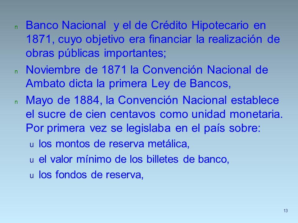 n Banco Nacional y el de Crédito Hipotecario en 1871, cuyo objetivo era financiar la realización de obras públicas importantes; n Noviembre de 1871 la