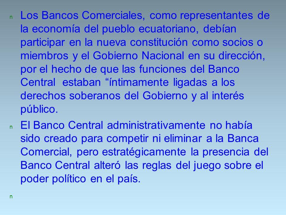 n Los Bancos Comerciales, como representantes de la economía del pueblo ecuatoriano, debían participar en la nueva constitución como socios o miembros