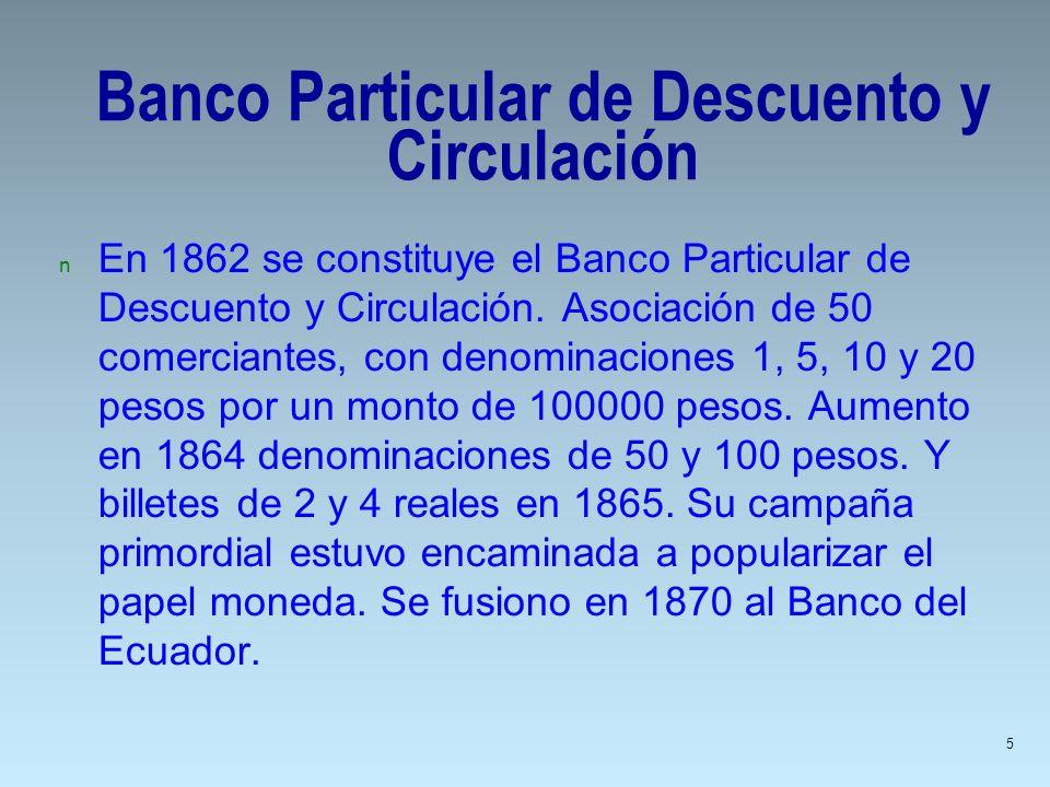 Banco Particular de Descuento y Circulación n En 1862 se constituye el Banco Particular de Descuento y Circulación. Asociación de 50 comerciantes, con