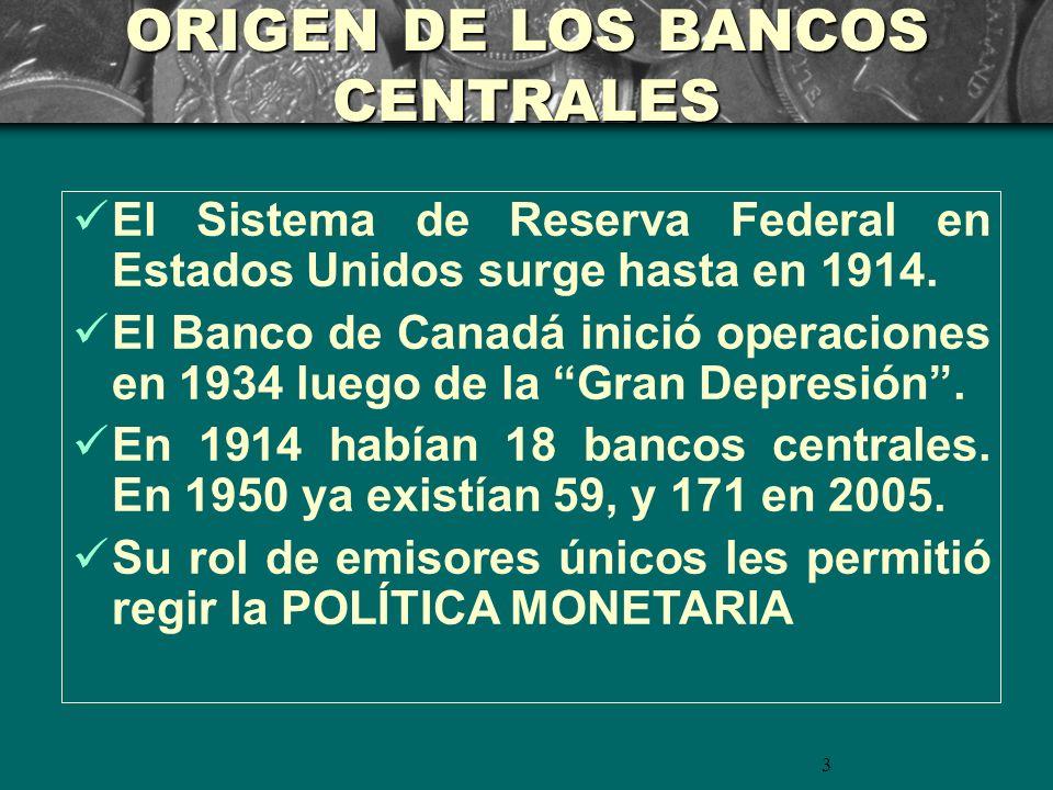 3 El Sistema de Reserva Federal en Estados Unidos surge hasta en 1914. El Banco de Canadá inició operaciones en 1934 luego de la Gran Depresión. En 19