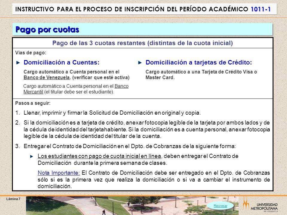 Lámina 7 1011-1 INSTRUCTIVO PARA EL PROCESO DE INSCRIPCIÓN DEL PERÍODO ACADÉMICO 1011-1 Pago por cuotas Pago de las 3 cuotas restantes (distintas de l