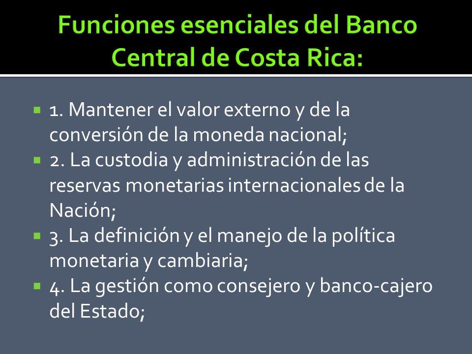 1. Mantener el valor externo y de la conversión de la moneda nacional; 2. La custodia y administración de las reservas monetarias internacionales de l