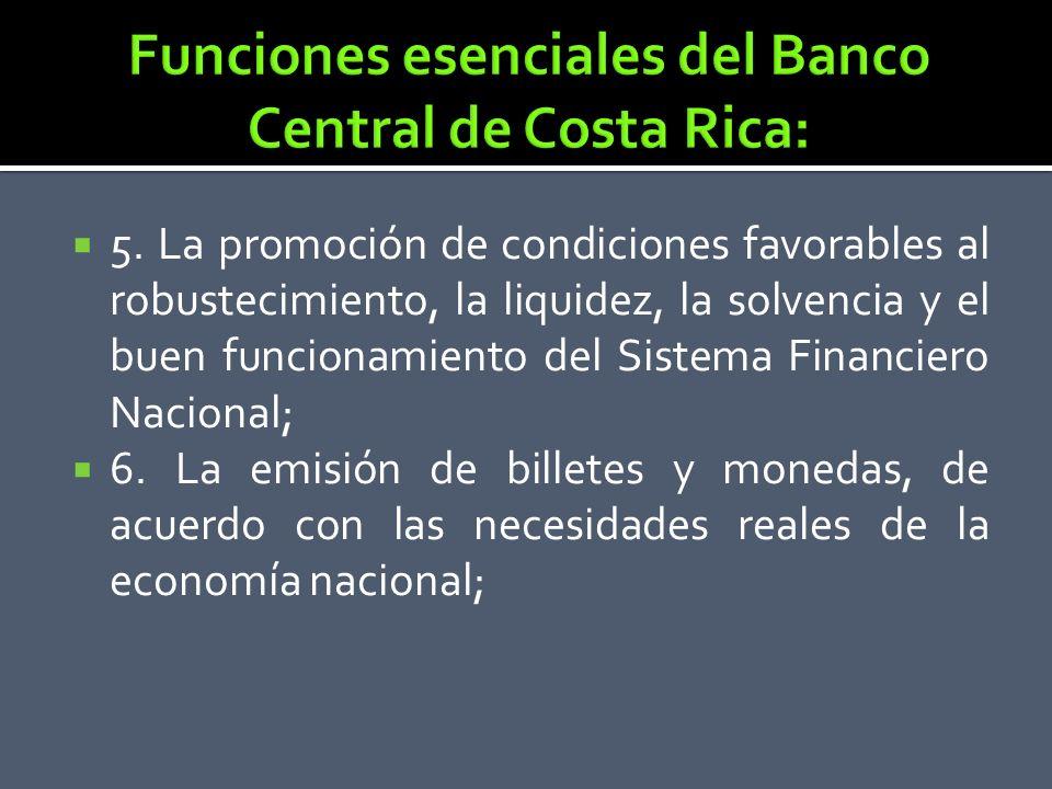 5. La promoción de condiciones favorables al robustecimiento, la liquidez, la solvencia y el buen funcionamiento del Sistema Financiero Nacional; 6. L