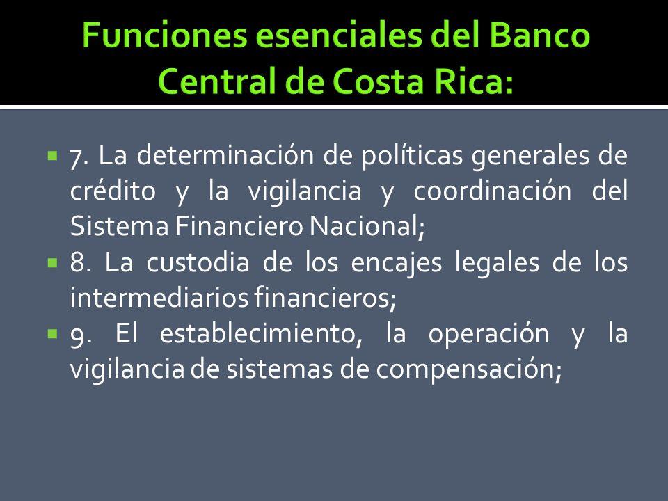 7. La determinación de políticas generales de crédito y la vigilancia y coordinación del Sistema Financiero Nacional; 8. La custodia de los encajes le