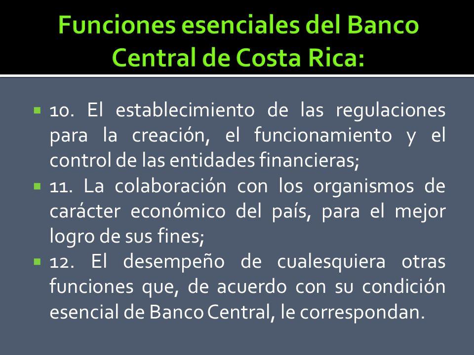 10. El establecimiento de las regulaciones para la creación, el funcionamiento y el control de las entidades financieras; 11. La colaboración con los