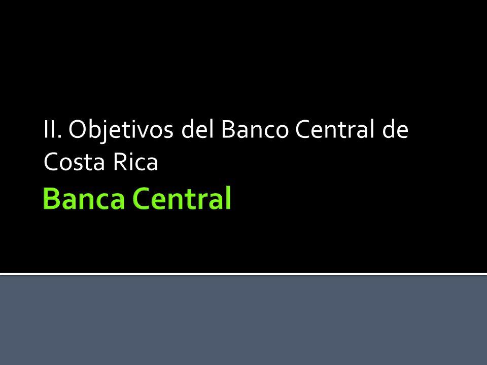 II. Objetivos del Banco Central de Costa Rica
