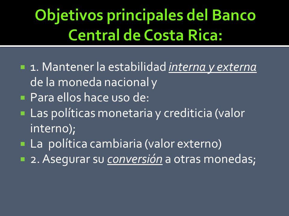 1. Mantener la estabilidad interna y externa de la moneda nacional y Para ellos hace uso de: Las políticas monetaria y crediticia (valor interno); La