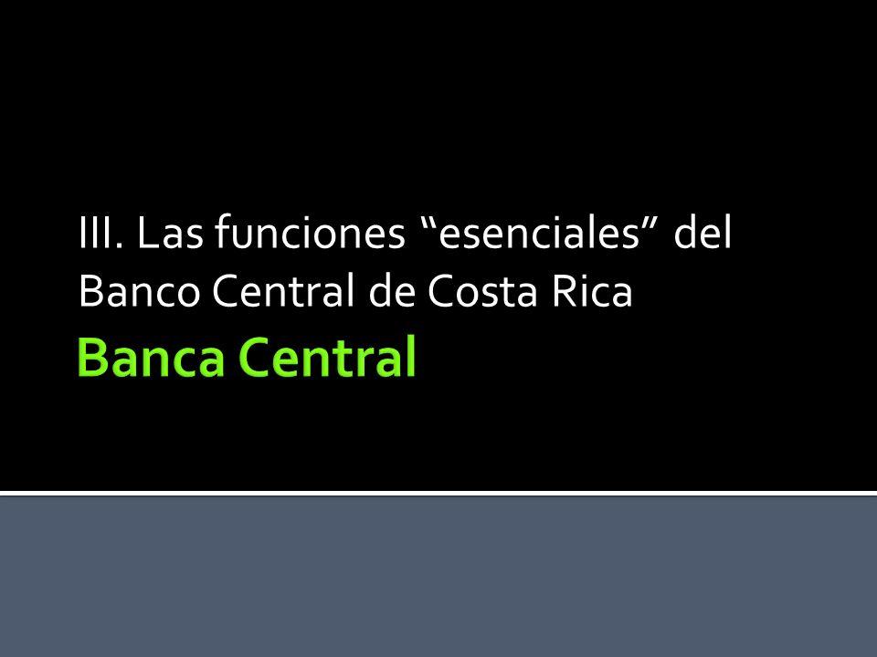 III. Las funciones esenciales del Banco Central de Costa Rica