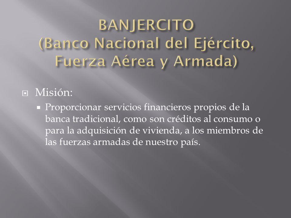 Misión: Proporcionar servicios financieros propios de la banca tradicional, como son créditos al consumo o para la adquisición de vivienda, a los miem