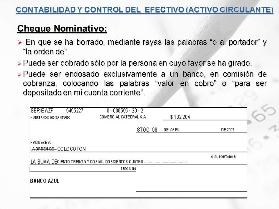 CONTABILIDAD Y CONTROL DEL EFECTIVO (ACTIVO CIRCULANTE) Cheque Nominativo: En que se ha borrado, mediante rayas las palabras o al portador y la orden