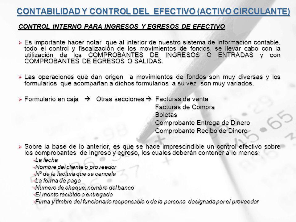 CONTABILIDAD Y CONTROL DEL EFECTIVO (ACTIVO CIRCULANTE) CONTROL INTERNO PARA INGRESOS Y EGRESOS DE EFECTIVO Es importante hacer notar que al interior
