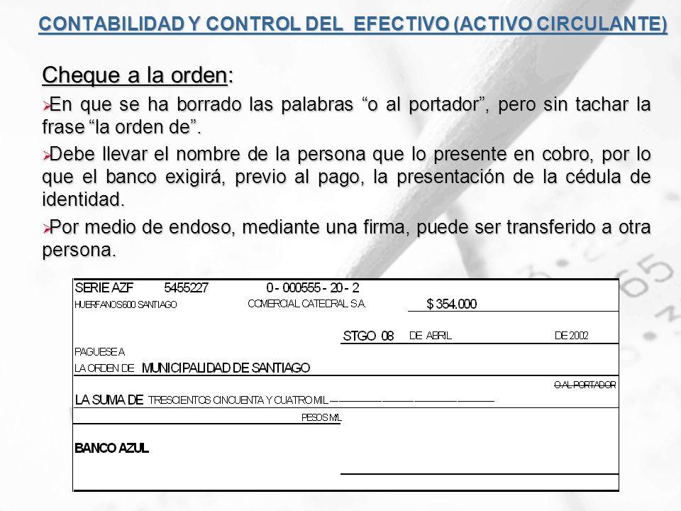 CONTABILIDAD Y CONTROL DEL EFECTIVO (ACTIVO CIRCULANTE) Cheque al Portador: En que no se ha borrado las expresiones o al portador ni la orden de.