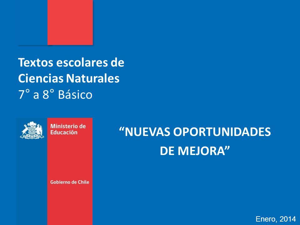 Textos escolares de Ciencias Naturales 7° a 8° Básico NUEVAS OPORTUNIDADES DE MEJORA Enero, 2014