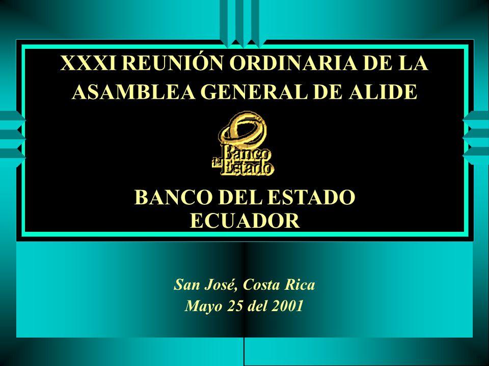 XXXI REUNIÓN ORDINARIA DE LA ASAMBLEA GENERAL DE ALIDE San José, Costa Rica Mayo 25 del 2001 BANCO DEL ESTADO ECUADOR