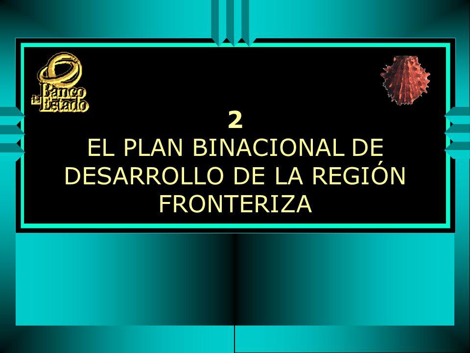 2 EL PLAN BINACIONAL DE DESARROLLO DE LA REGIÓN FRONTERIZA