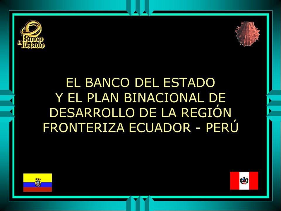 EL BANCO DEL ESTADO Y EL PLAN BINACIONAL DE DESARROLLO DE LA REGIÓN FRONTERIZA ECUADOR - PERÚ