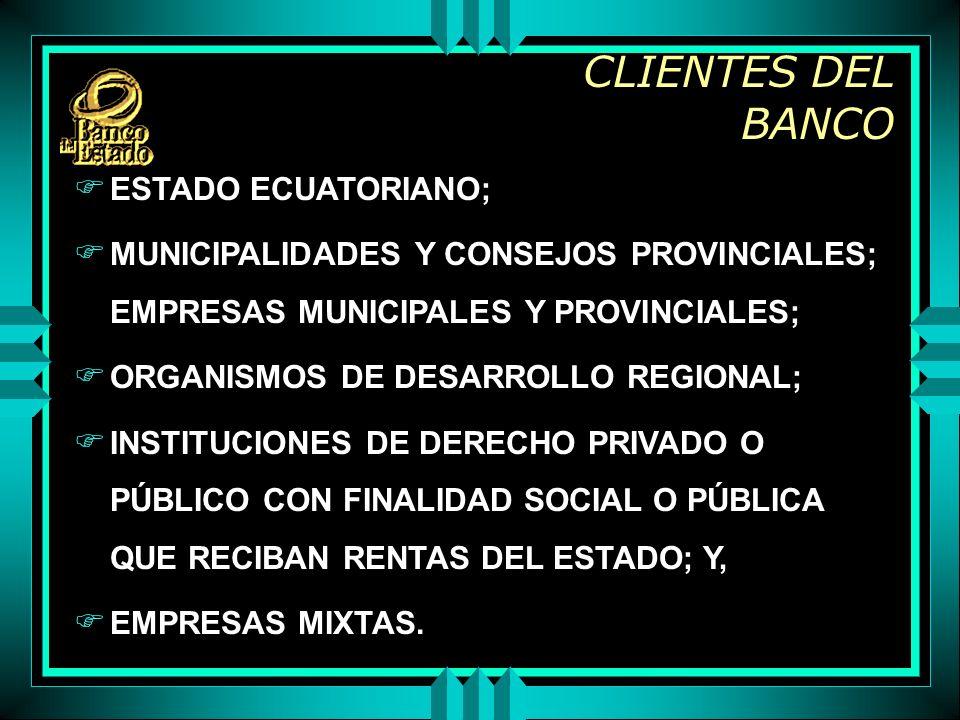 CLIENTES DEL BANCO F ESTADO ECUATORIANO; F MUNICIPALIDADES Y CONSEJOS PROVINCIALES; EMPRESAS MUNICIPALES Y PROVINCIALES; F ORGANISMOS DE DESARROLLO REGIONAL; F INSTITUCIONES DE DERECHO PRIVADO O PÚBLICO CON FINALIDAD SOCIAL O PÚBLICA QUE RECIBAN RENTAS DEL ESTADO; Y, F EMPRESAS MIXTAS.