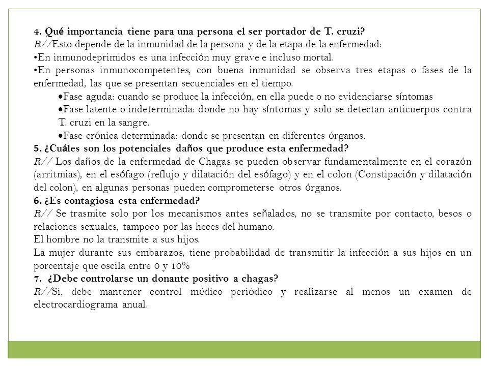 4. Qu é importancia tiene para una persona el ser portador de T. cruzi? R// Esto depende de la inmunidad de la persona y de la etapa de la enfermedad: