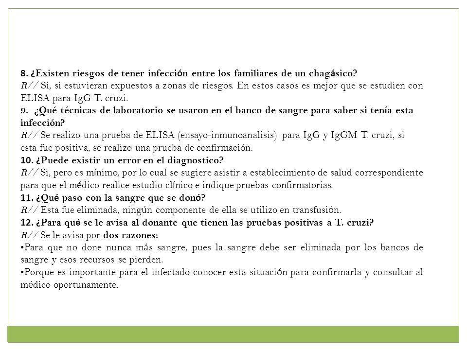 8. ¿ Existen riesgos de tener infecci ó n entre los familiares de un chag á sico? R// Si, si estuvieran expuestos a zonas de riesgos. En estos casos e