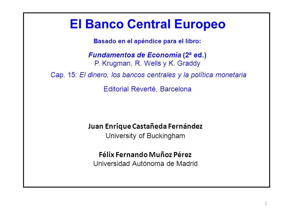 1 El Banco Central Europeo Basado en el apéndice para el libro: Fundamentos de Economía (2ª ed.) P. Krugman, R. Wells y K. Graddy Cap. 15: El dinero,