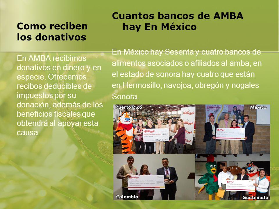Como reciben los donativos Cuantos bancos de AMBA hay En México En México hay Sesenta y cuatro bancos de alimentos asociados o afiliados al amba, en e