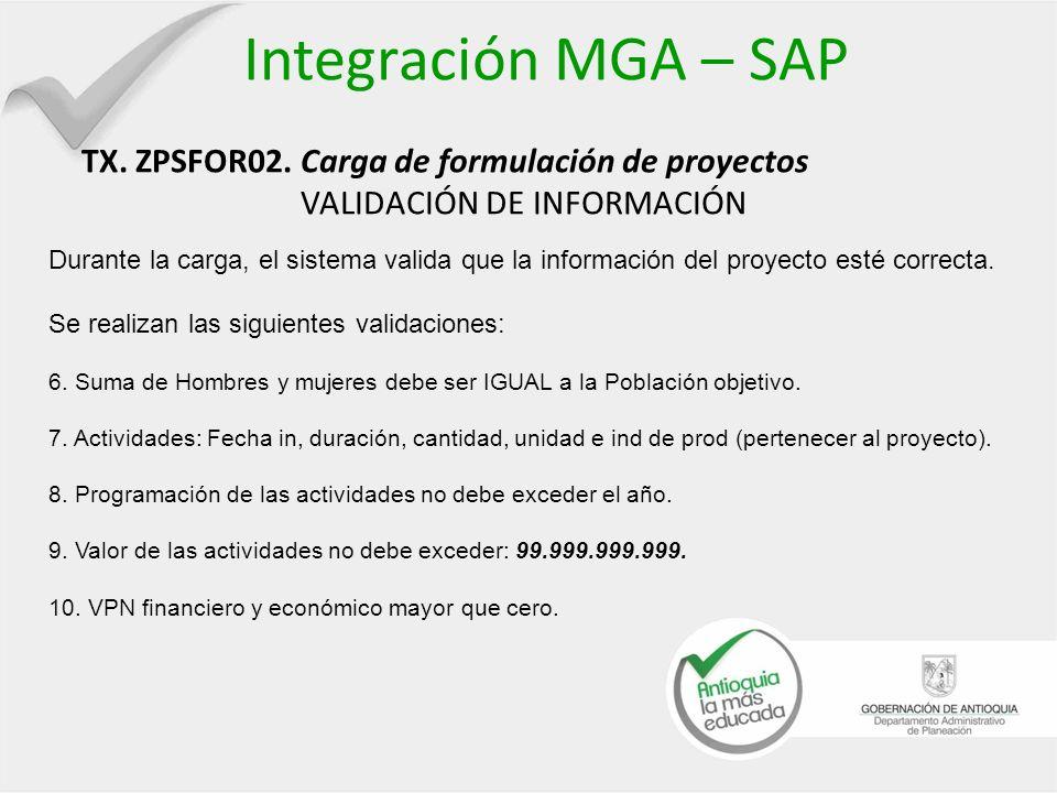 Integración MGA – SAP TX. ZPSFOR02. Carga de formulación de proyectos VALIDACIÓN DE INFORMACIÓN Durante la carga, el sistema valida que la información