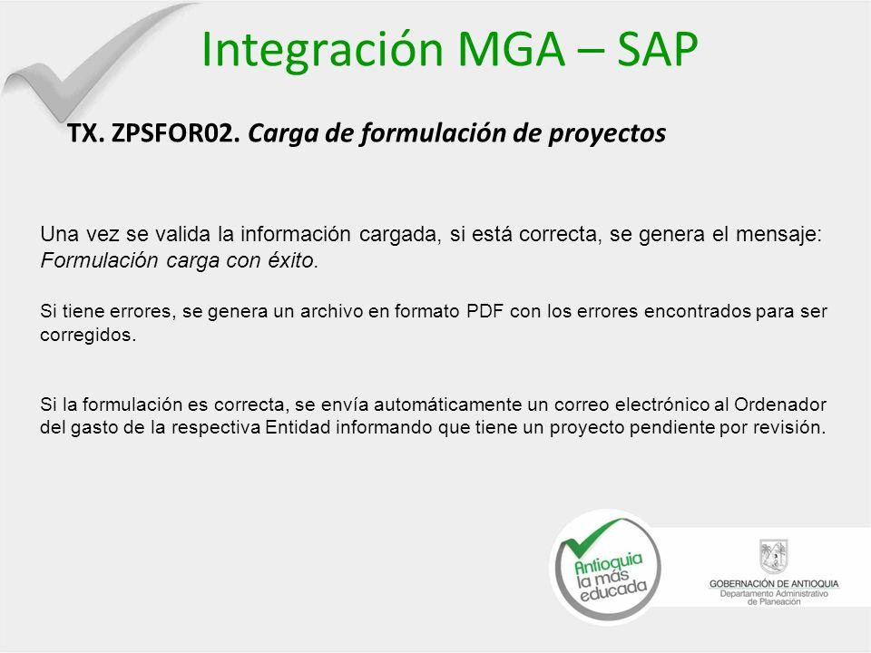 Integración MGA – SAP TX. ZPSFOR02. Carga de formulación de proyectos Una vez se valida la información cargada, si está correcta, se genera el mensaje