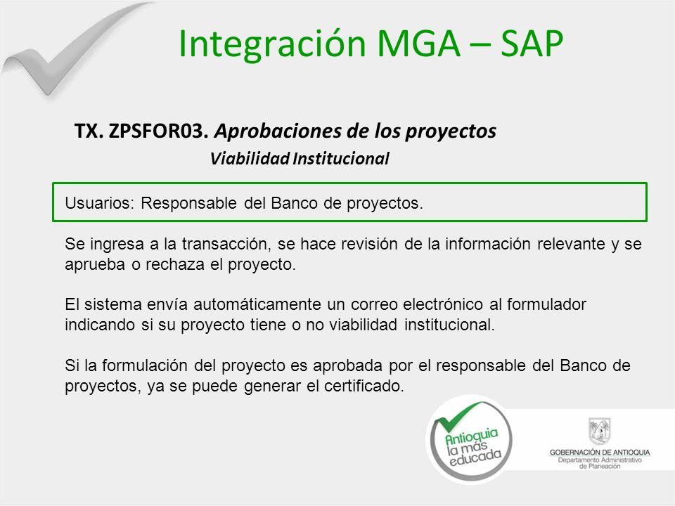 Integración MGA – SAP TX. ZPSFOR03. Aprobaciones de los proyectos Viabilidad Institucional Usuarios: Responsable del Banco de proyectos. Se ingresa a
