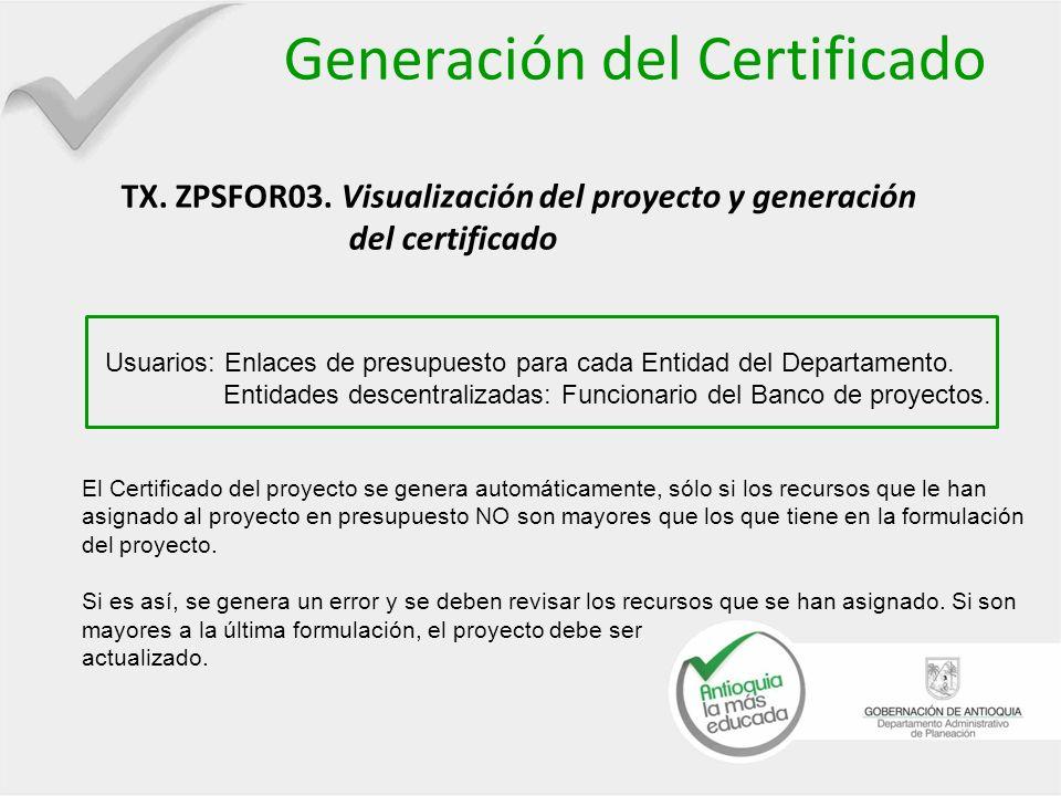 Generación del Certificado TX. ZPSFOR03. Visualización del proyecto y generación del certificado Usuarios: Enlaces de presupuesto para cada Entidad de