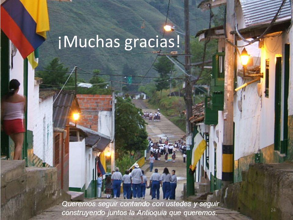 24 ¡Muchas gracias! Queremos seguir contando con ustedes y seguir construyendo juntos la Antioquia que queremos.