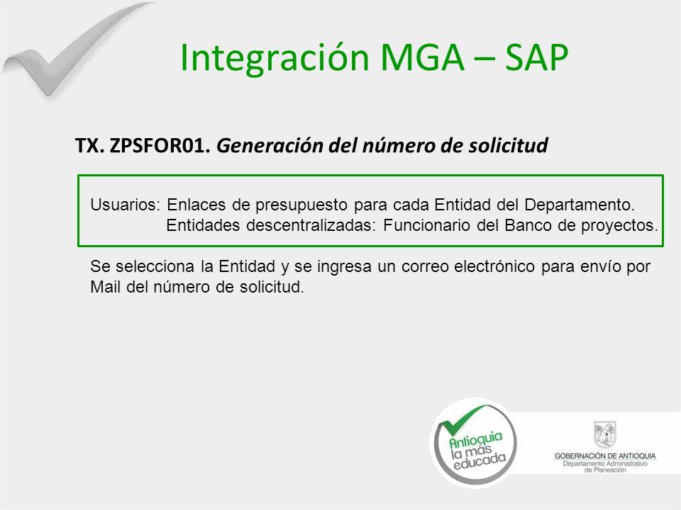 Integración MGA – SAP TX. ZPSFOR01. Generación del número de solicitud Usuarios: Enlaces de presupuesto para cada Entidad del Departamento. Entidades