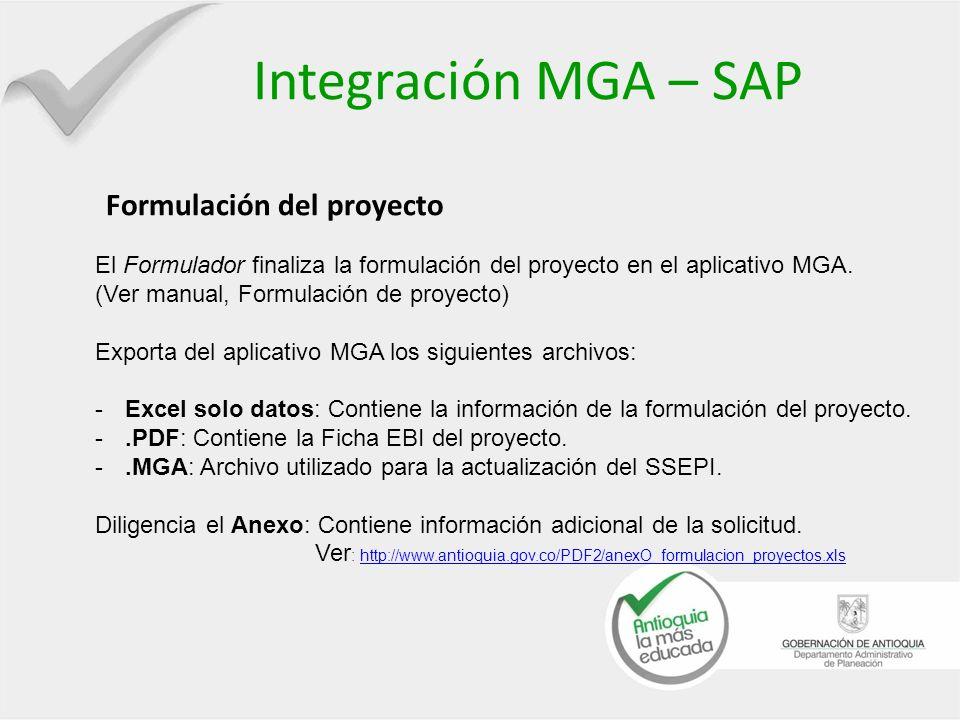 Integración MGA – SAP Formulación del proyecto El Formulador finaliza la formulación del proyecto en el aplicativo MGA. (Ver manual, Formulación de pr