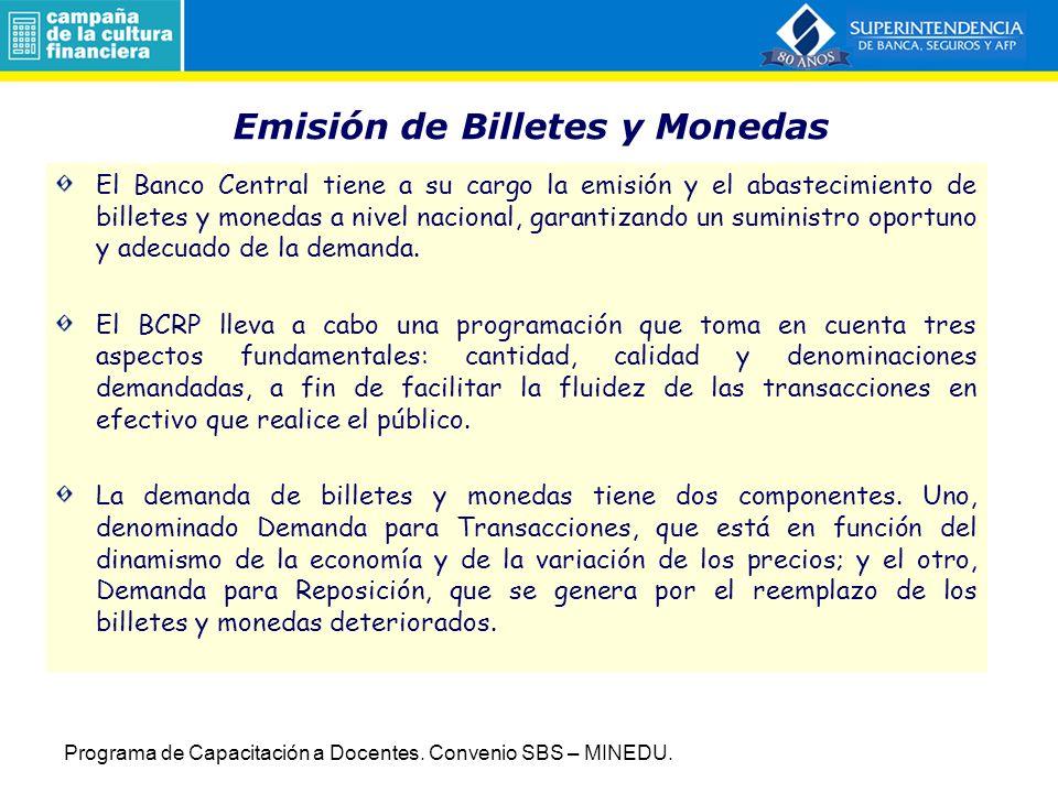 Emisión de Billetes y Monedas El Banco Central tiene a su cargo la emisión y el abastecimiento de billetes y monedas a nivel nacional, garantizando un suministro oportuno y adecuado de la demanda.