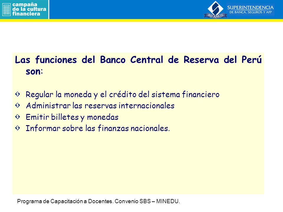 Las funciones del Banco Central de Reserva del Perú son: Regular la moneda y el crédito del sistema financiero Administrar las reservas internacionales Emitir billetes y monedas Informar sobre las finanzas nacionales.