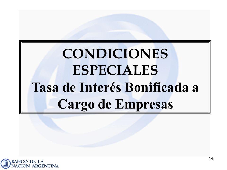 14 CONDICIONES ESPECIALES Tasa de Interés Bonificada a Cargo de Empresas