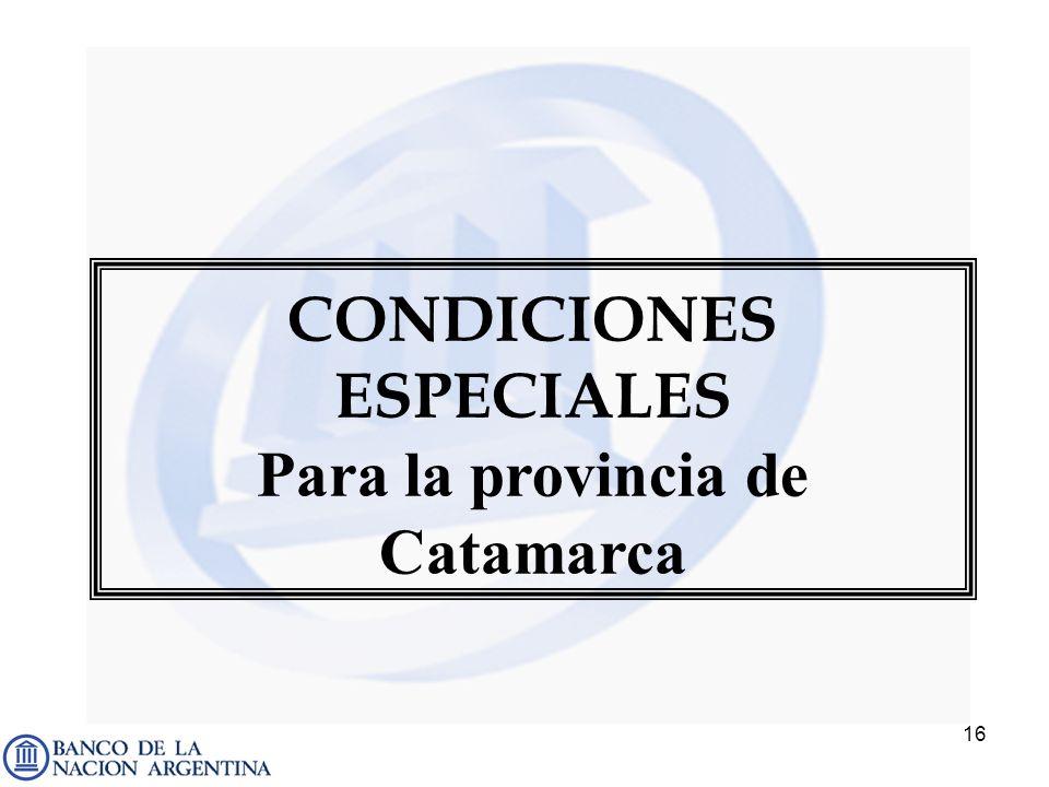 16 CONDICIONES ESPECIALES Para la provincia de Catamarca