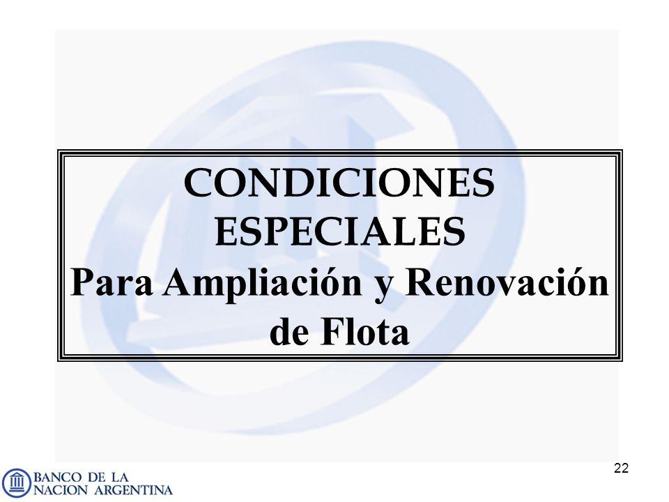 22 CONDICIONES ESPECIALES Para Ampliación y Renovación de Flota