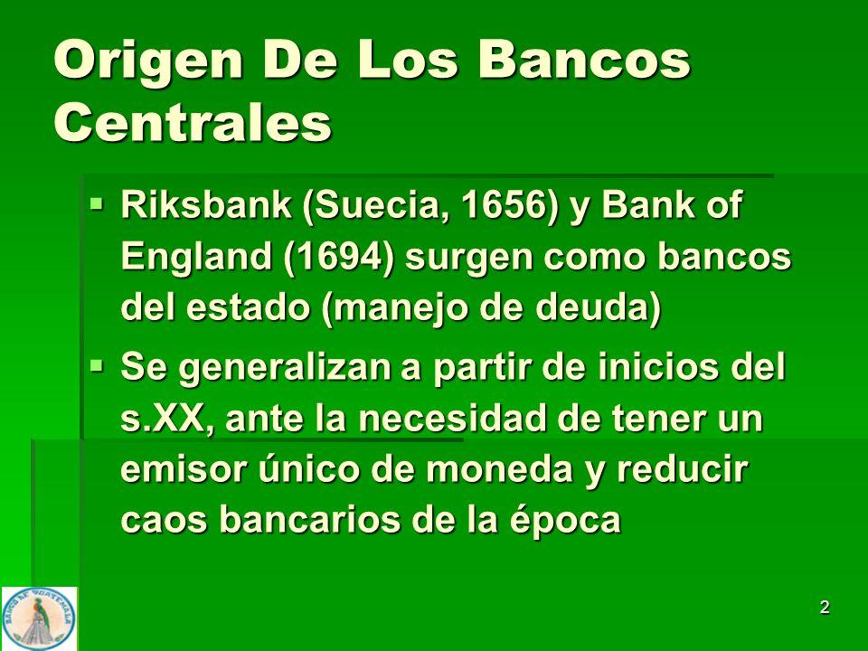 2 Origen De Los Bancos Centrales Riksbank (Suecia, 1656) y Bank of England (1694) surgen como bancos del estado (manejo de deuda) Riksbank (Suecia, 16