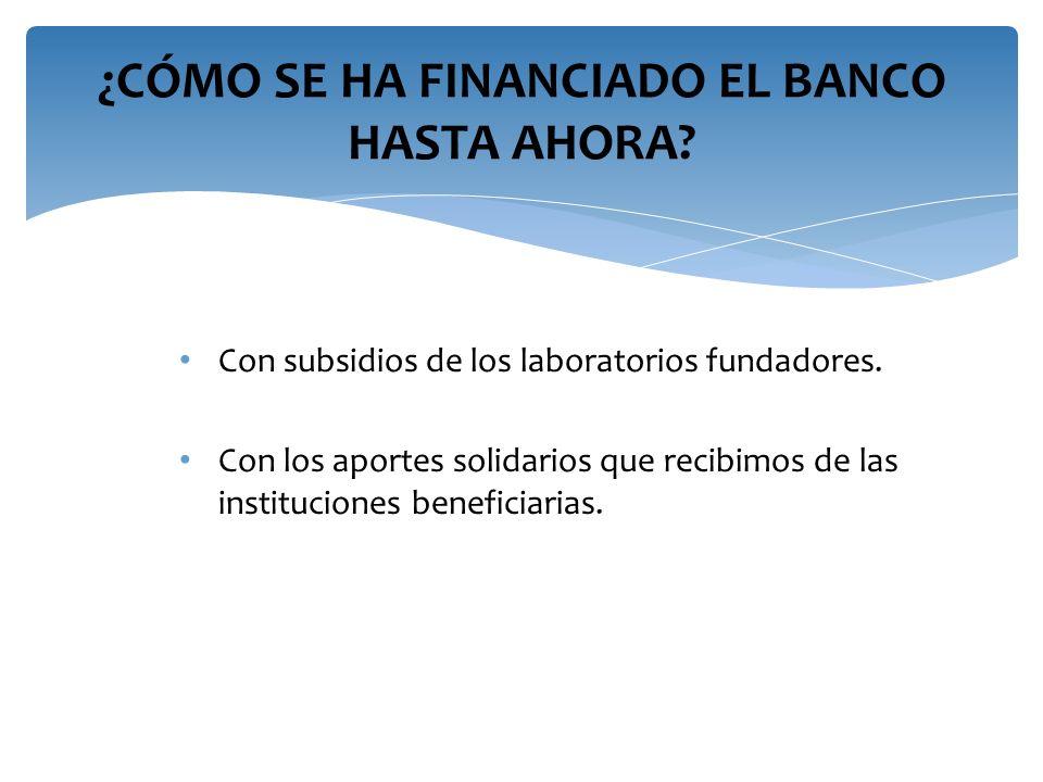 ¿CÓMO SE HA FINANCIADO EL BANCO HASTA AHORA? Con subsidios de los laboratorios fundadores. Con los aportes solidarios que recibimos de las institucion
