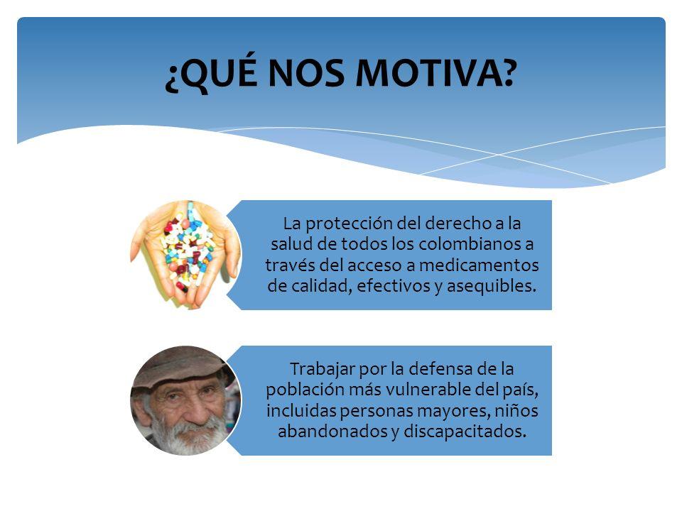 La protección del derecho a la salud de todos los colombianos a través del acceso a medicamentos de calidad, efectivos y asequibles. Trabajar por la d