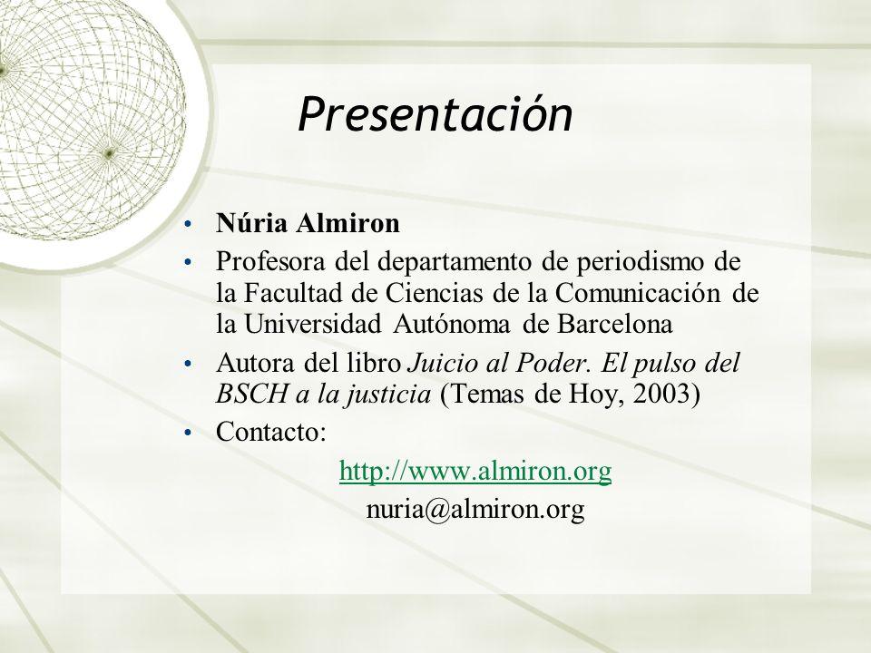 Presentación Núria Almiron Profesora del departamento de periodismo de la Facultad de Ciencias de la Comunicación de la Universidad Autónoma de Barcelona Autora del libro Juicio al Poder.