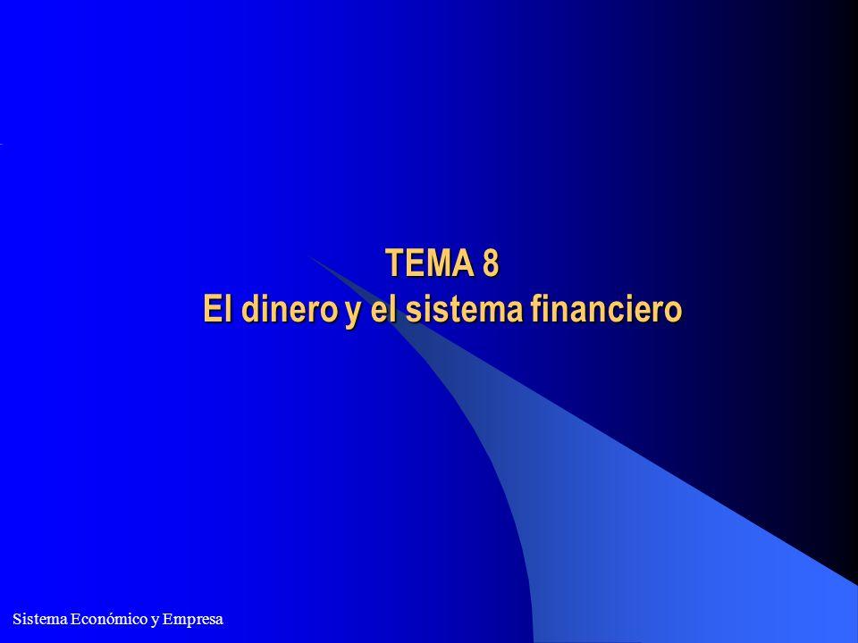 Sistema Económico y Empresa TEMA 8 El dinero y el sistema financiero