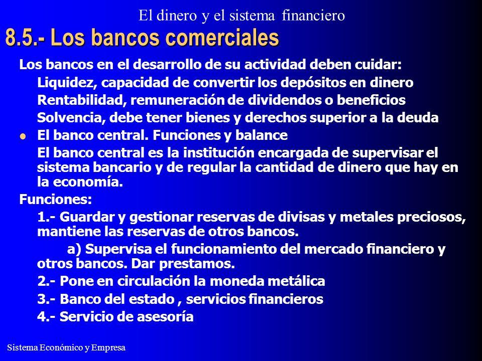 El dinero y el sistema financiero Sistema Económico y Empresa 8.5.- Los bancos comerciales Los bancos en el desarrollo de su actividad deben cuidar: L