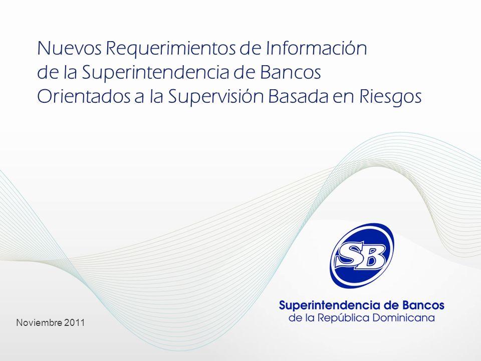 Nuevos Requerimientos de Información de la Superintendencia de Bancos Orientados a la Supervisión Basada en Riesgos Noviembre 2011