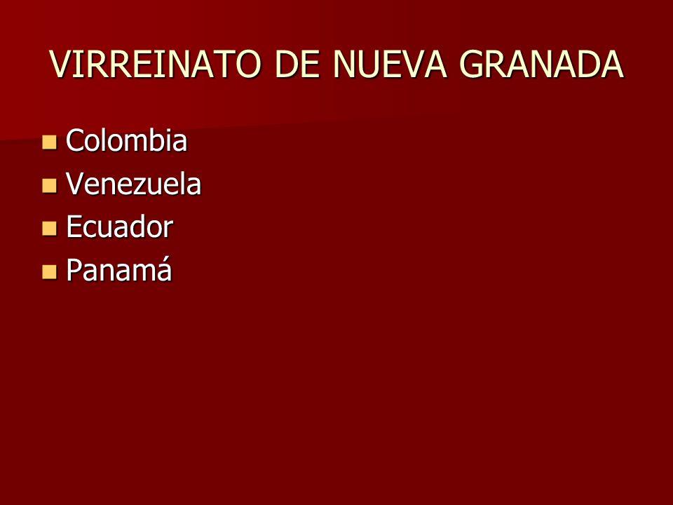 VIRREINATO DE NUEVA GRANADA Colombia Colombia Venezuela Venezuela Ecuador Ecuador Panamá Panamá