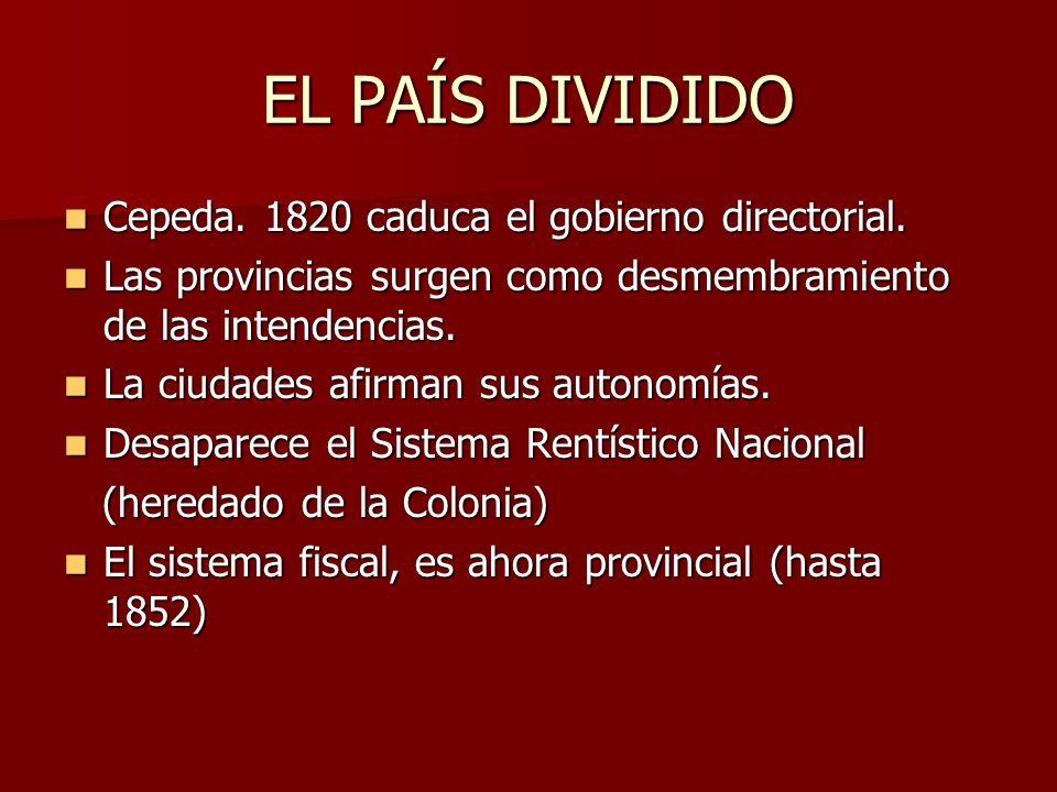 EL PAÍS DIVIDIDO Cepeda. 1820 caduca el gobierno directorial. Cepeda. 1820 caduca el gobierno directorial. Las provincias surgen como desmembramiento