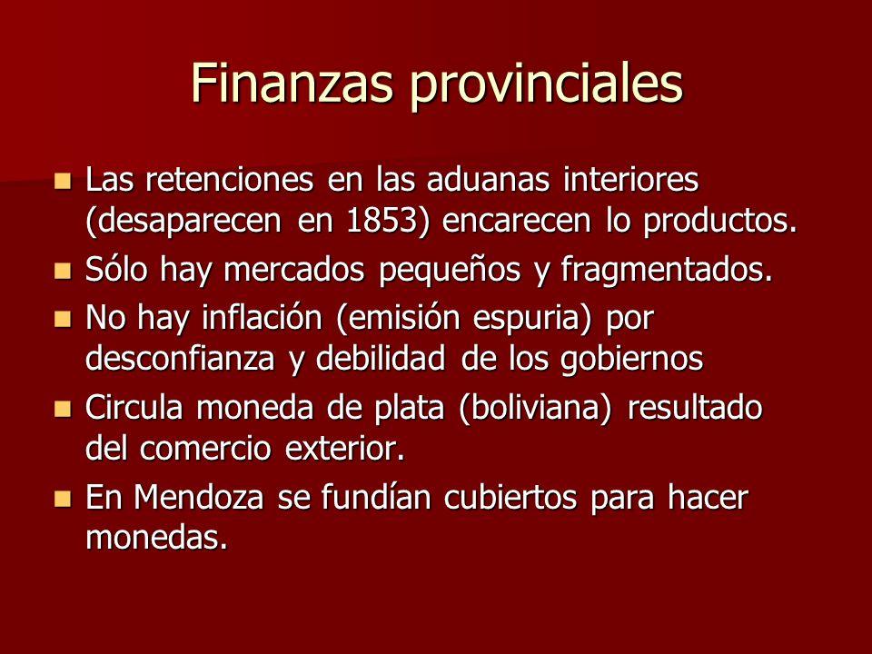 Finanzas provinciales Las retenciones en las aduanas interiores (desaparecen en 1853) encarecen lo productos. Las retenciones en las aduanas interiore